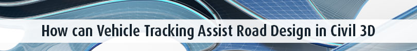 How-can-Vehicle-Tracking-Assist-Road-Design-in-Civil-3D
